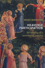 Heavenly Participation: The Weaving of a Sacramental Tapestry  -     By: Hans Boersma