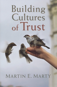 Building Cultures of Trust  -     By: Martin E. Marty