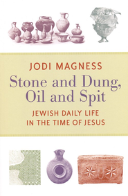 Stone and Dung, Oil and Spit: Jewish Daily Life in the  Time of Jesus  -              By: Jodi Magness