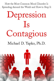 Depression Is Contagious: How the Most Common Mood Disorder Is Spreading Around the World and How to Stop It - eBook  -     By: Michael D. Yapko Ph.D.