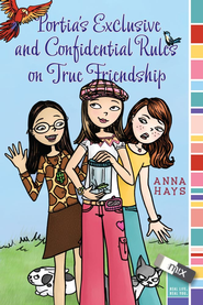 Portia's Exclusive and Confidential Rules on True Friendship - eBook  -     By: Anna Hays