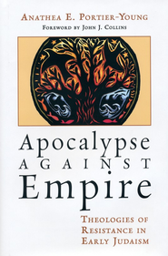 Apocalypse Against Empire: Theologies of Resistance in Early Judaism   -     By: Anathea E. Portier-Young