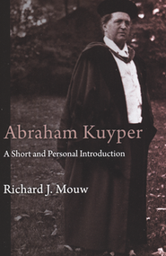 Abraham Kuyper: A Short and Personal Introduction  -     By: Richard J. Mouw