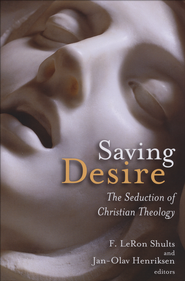 Saving Desire: The Seduction of Christian Theology  -     Edited By: F. LeRon Shults, Jan-Olav Henriksen     By: F. LeRon Shults(Eds.) & Jan-Olav Henriksen(Eds.)