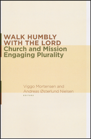 Walk Humbly with the Lord: Church and Mission Engaging Plurality  -     Edited By: Viggo Mortensen, Andreas O. Nielsen     By: Viggo Mortensen(Eds.) & Andreas O. Nielsen(Eds.)