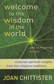 Welcome to the Wisdom of the World and Its Meaning for You  -     By: Joan D. Chittister