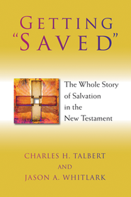 Getting Saved: The Whole Story of Salvation in the New Testament    -     By: Charles H. Talbert, Jason A. Whitlark