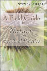 Field Guide to Nature as Spiritual Practice  -     By: Steven Chase