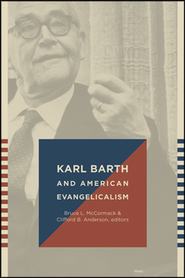 Karl Barth and American Evangelicalism: Friends or Foes?  -     Edited By: Bruce L. McCormack, Clifford B. Anderson     By: Bruce L. McCormack & Clifford B. Anderson, eds.