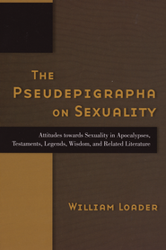 The Pseudepigrapha on Sexuality: Attitudes towards Sexuality in Apocalypses, Testaments, Legends, Wisdom, and Related Literature  -     By: William Loader