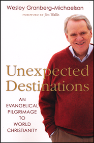 Unexpected Destinations: An Evangelical Pilgrimage to World Christianity  -     By: Wesley Granberg-Michaelson