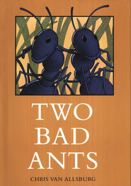 Two Bad Ants      -     By: Chris Van Allsburg     Illustrated By: Chris Van Allsburg