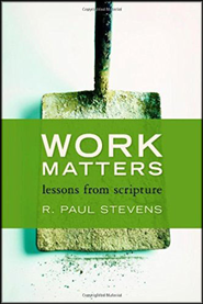 Work Matters: Lessons from Scripture   -              By: R. Paul Stevens