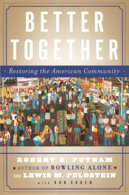 Better Together: Restoring the American Community - eBook  -     By: Robert D. Putnam, Lewis M. Feldstein