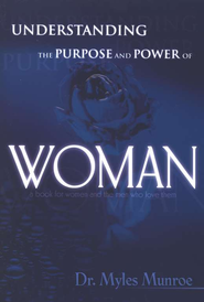 Understanding the Purpose and Power of Woman  -              By: Myles Munroe