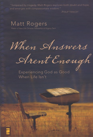 When Answers Aren't Enough: Experiencing God As Good When Life Isn't  -     By: Matt Rogers
