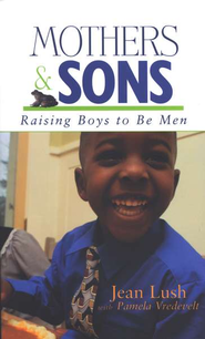 Mothers & Sons: Raising Boys to Be Men   -     By: Jean Lush, Pam Vredevelt