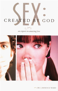 Sex: Created by God: An Expose on Amazing Love  -     By: Dr. Lawrence Ward