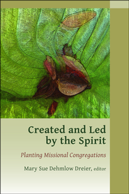 Created and Led by the Spirit: Planting Missional Congregations  -              By: Mary Sue Dehmlow Dreler
