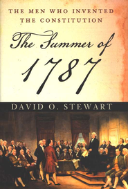 The Summer of 1787: The Men Who Wrote the U.S. Constitution  -     By: David O. Stewart