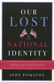 Our Lost National Identity: Tracing the Lineage of Israel's Lost Ten Tribes  -     By: John Pinkston