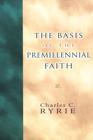 The Basis of the Premillennial Faith  -     By: Charles C. Ryrie