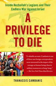 A Privilege to Die: Inside Hezbollah's Legions and Their Endless War Against Israel - eBook  -     By: Thanassis Cambanis