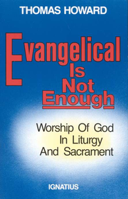 Evangelical Is Not Enough: Worship of God in Liturgy & Sacrament  -     By: Thomas Howard