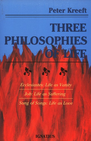 Three Philosophies of Life: Ecclesiastes: Life as Vanity, Job: Life as Suffering, Song of Songs: Life as Love  -     By: Peter Kreeft