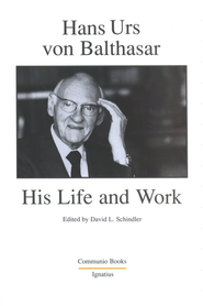 Life & Work of Hans Urs von Balthasar   -     By: David L. Schindler