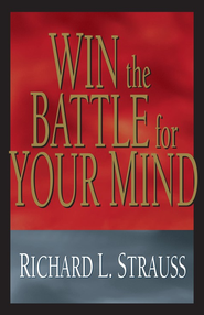 Win the Battle for Your Mind  -     By: Richard L. Strauss
