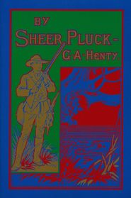 By Sheer Pluck  -     By: G.A. Henty