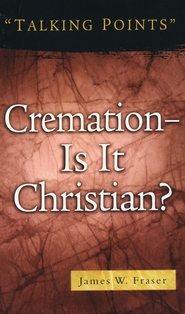 Cremation: Is It Christian?  -     By: James W. Fraser