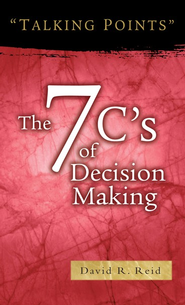 The 7 C's of Decision Making  -     By: David R. Reid