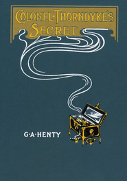 Colonel Thorndyke's Secret  -              By: G.A. Henty