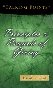 Principles and Rewards of Giving  -     By: David R. Reid