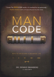 The Man Code: Keys to Unlocking a Balanced Life   -              By: Dennis Swanberg, Ron Smith