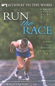 Run the Race: Studies from Hebrews, Chapter 11 and 12,  Pathway to the Word Studies   -     By: Marilyn Burson