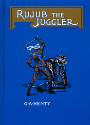Rujub, the Juggler  -     By: G.A. Henty