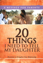 20 Things I Need To Tell My Daughter: Devotions to Strengthen Your Relationship  -