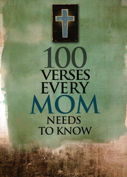 100 Verses Every Mom Needs to Know  -