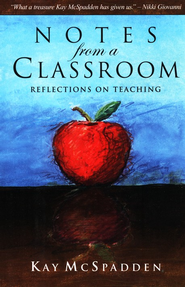 Notes from a Classroom: Reflections on Teaching  -              By: Kay McSpadden
