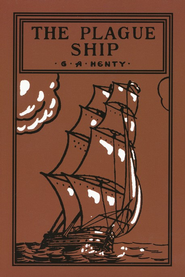 The Plague Ship  -     By: G.A. Henty