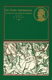 The Young Carthaginian  -     By: G.A. Henty