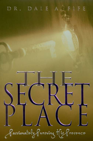 The Secret Place: Passionately Pursuing His Presence  - Slightly Imperfect  -     By: Dale Fife