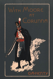 With Moore at Corunna  -     By: G.A. Henty