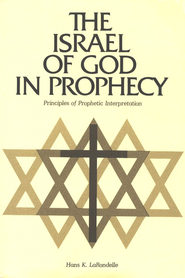 The Israel of God in Prophecy: Principles of Prophetic Interpretation  -     By: Hans K. Larondelle