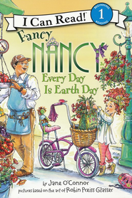 Fancy Nancy: Every Day Is Earth Day  -     By: Jane O'Connor     Illustrated By: Robin Preiss Glasser
