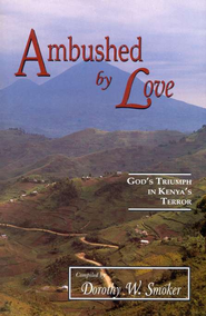 Ambushed by Love: God's Triumph in Kenya's Terror   -     By: Dorothy Smoker