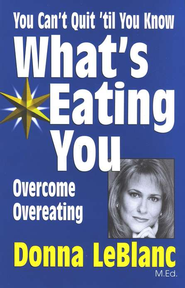 You Can't Quit Until You Know What's Eating You:  Overcoming Compulsive Eating  -     By: Donna LeBlanc
